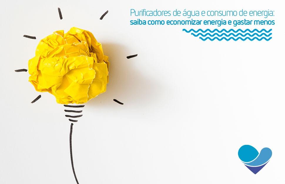 Purificadores de água e consumo de energia: saiba como economizar energia e gastar menos